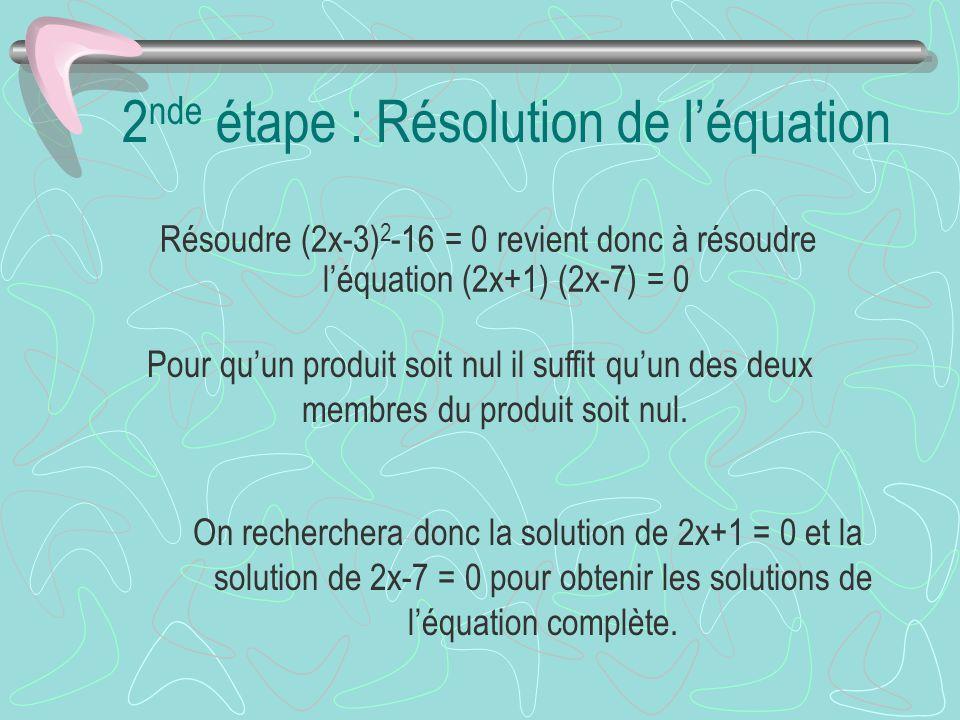 Pour quun produit soit nul il suffit quun des deux membres du produit soit nul. On recherchera donc la solution de 2x+1 = 0 et la solution de 2x-7 = 0