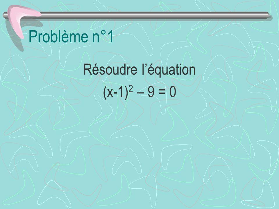 Problème n°1 Résoudre léquation (x-1) 2 – 9 = 0