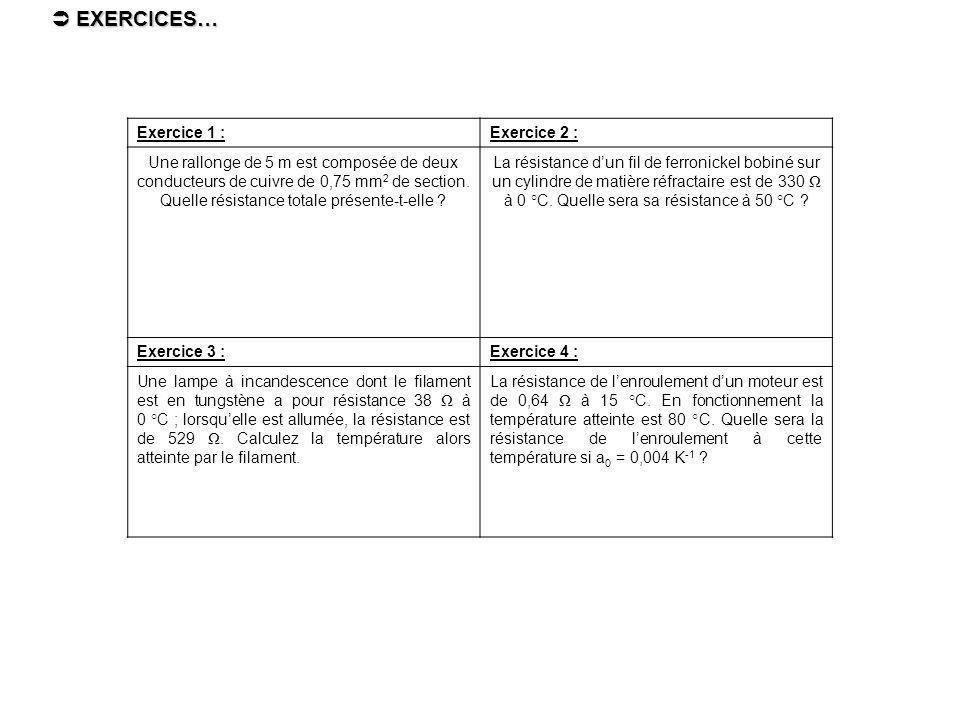 Exercice 1 :Exercice 2 : Une rallonge de 5 m est composée de deux conducteurs de cuivre de 0,75 mm 2 de section. Quelle résistance totale présente-t-e