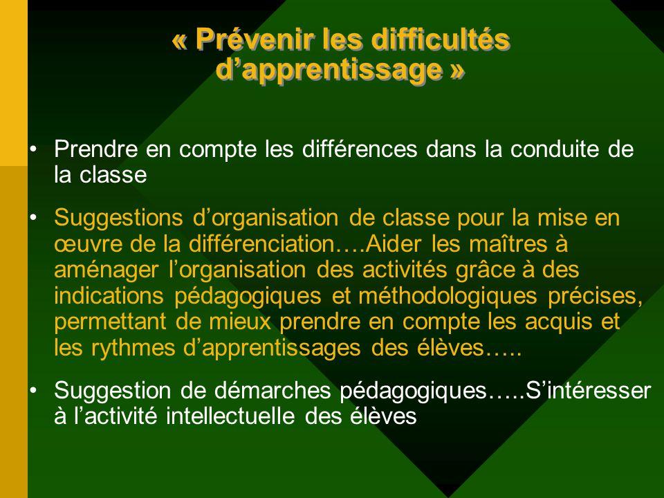 « Prévenir les difficultés dapprentissage » Prendre en compte les différences dans la conduite de la classe Suggestions dorganisation de classe pour l