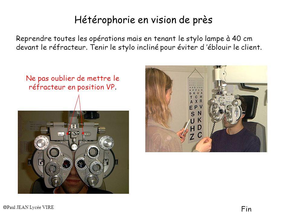 Hétérophorie en vision de près Reprendre toutes les opérations mais en tenant le stylo lampe à 40 cm devant le réfracteur.