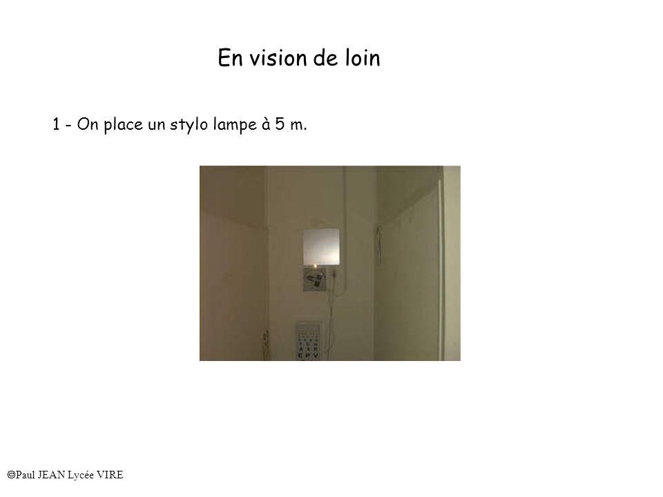 Paul JEAN Lycée VIRE En vision de loin 1 - On place un stylo lampe à 5 m.