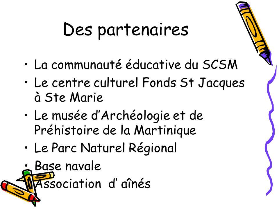 Des partenaires La communauté éducative du SCSM Le centre culturel Fonds St Jacques à Ste Marie Le musée dArchéologie et de Préhistoire de la Martiniq