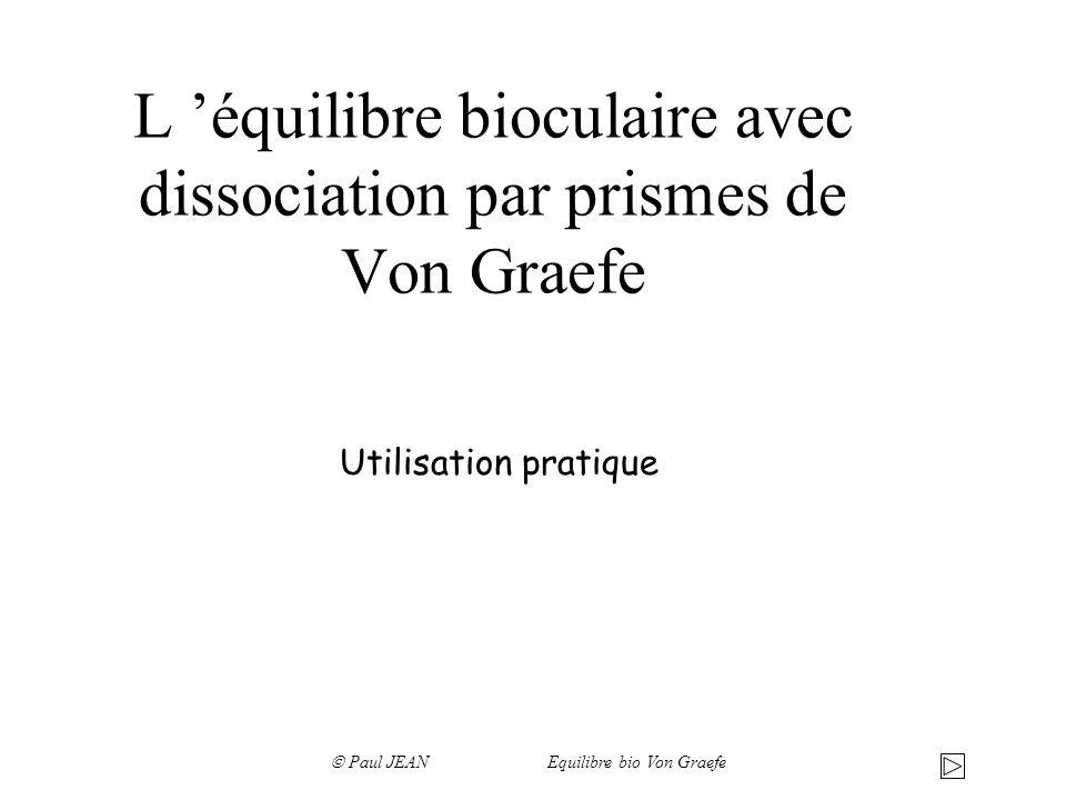 L équilibre bioculaire avec dissociation par prismes de Von Graefe Utilisation pratique Paul JEAN Equilibre bio Von Graefe