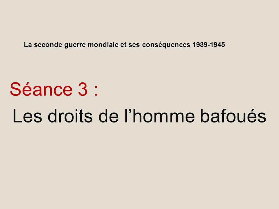La seconde guerre mondiale et ses conséquences 1939-1945 Séance 3 : Les droits de lhomme bafoués