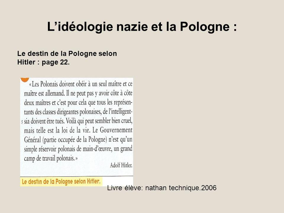 Lidéologie nazie et la Pologne : Le destin de la Pologne selon Hitler : page 22. Livre élève: nathan technique.2006