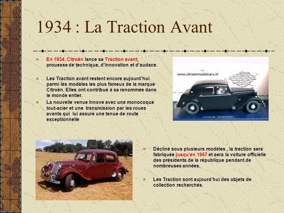 1934 : La Traction Avant En 1934, Citroën lance sa Traction avant, prouesse de technique, d'innovation et d'audace. Les Traction avant restent encore