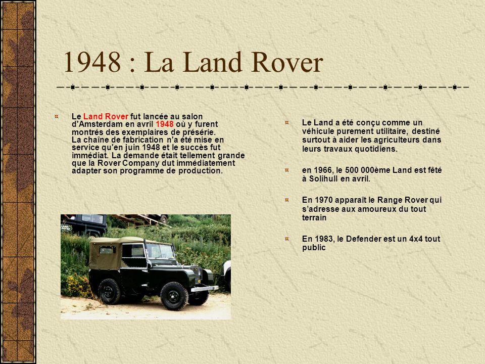 1948 : La Land Rover Le Land Rover fut lancée au salon d'Amsterdam en avril 1948 où y furent montrés des exemplaires de présérie. La chaîne de fabrica