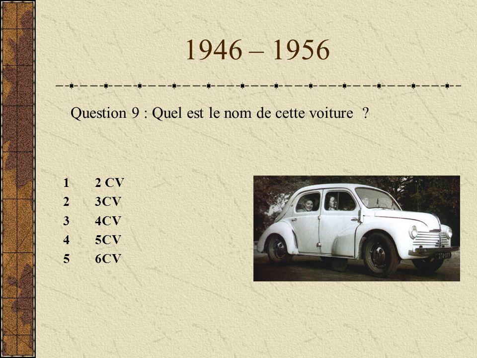 1946 – 1956 12 CV 23CV 34CV 45CV 56CV Question 9 : Quel est le nom de cette voiture ?