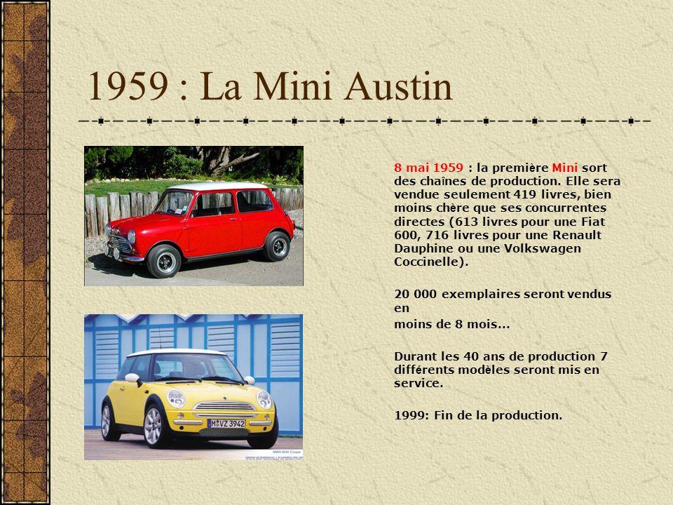 1959 : La Mini Austin 8 mai 1959 : la premi è re Mini sort des cha î nes de production. Elle sera vendue seulement 419 livres, bien moins ch è re que