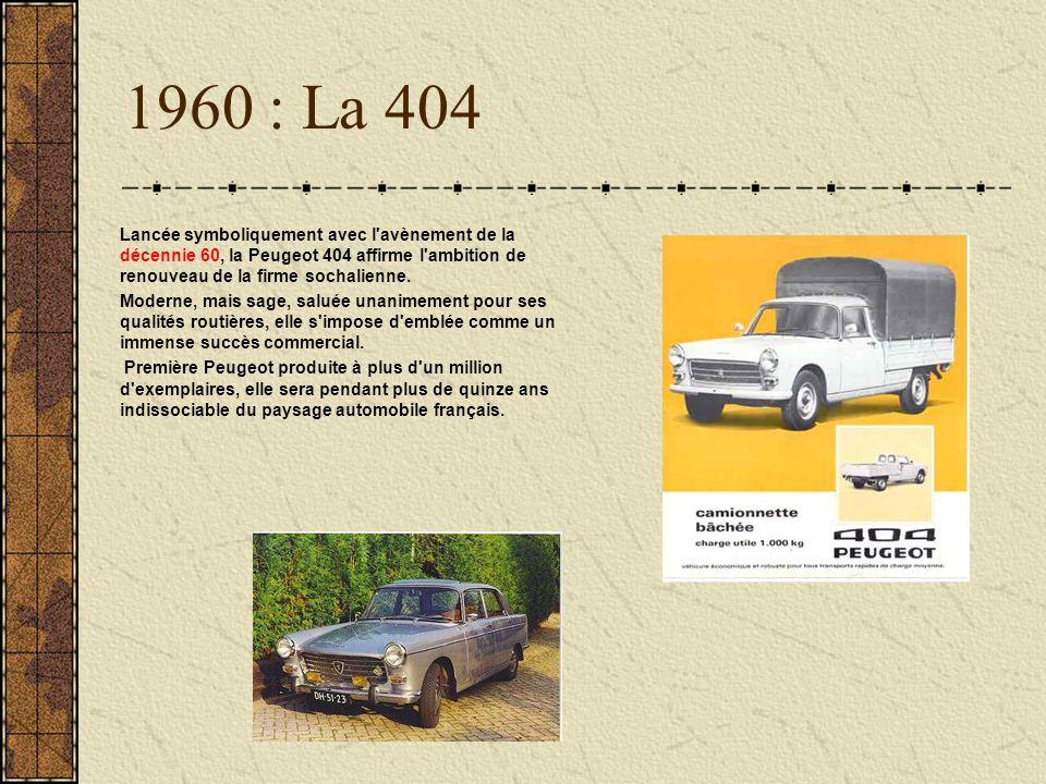 1960 : La 404 Lancée symboliquement avec l'avènement de la décennie 60, la Peugeot 404 affirme l'ambition de renouveau de la firme sochalienne. Modern