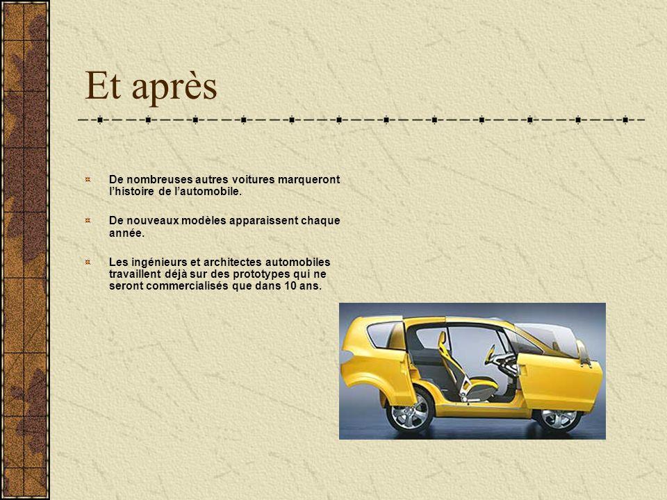 Et après De nombreuses autres voitures marqueront lhistoire de lautomobile. De nouveaux modèles apparaissent chaque année. Les ingénieurs et architect