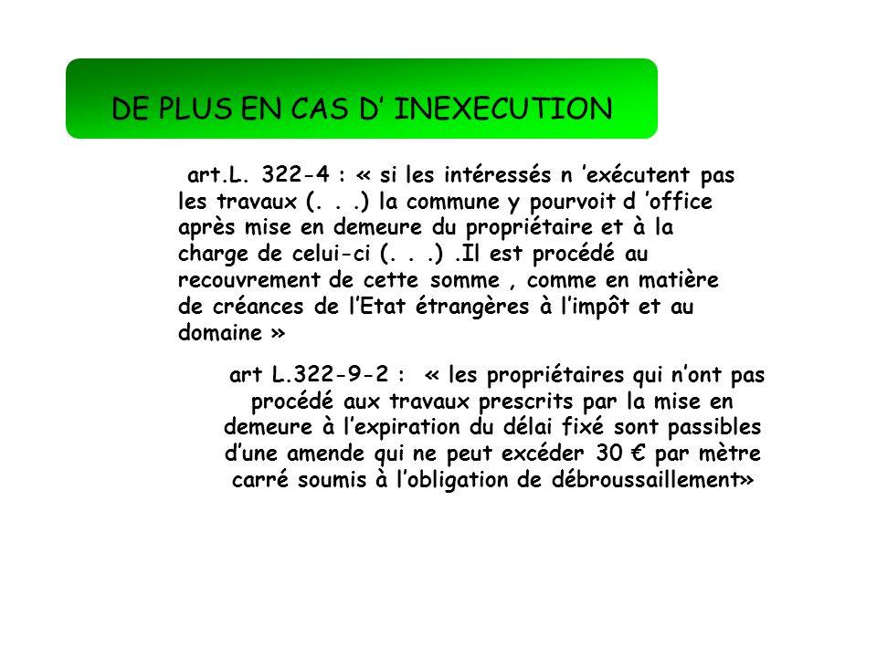 DE PLUS EN CAS D INEXECUTION art L.322-9-2 : « les propriétaires qui nont pas procédé aux travaux prescrits par la mise en demeure à lexpiration du dé