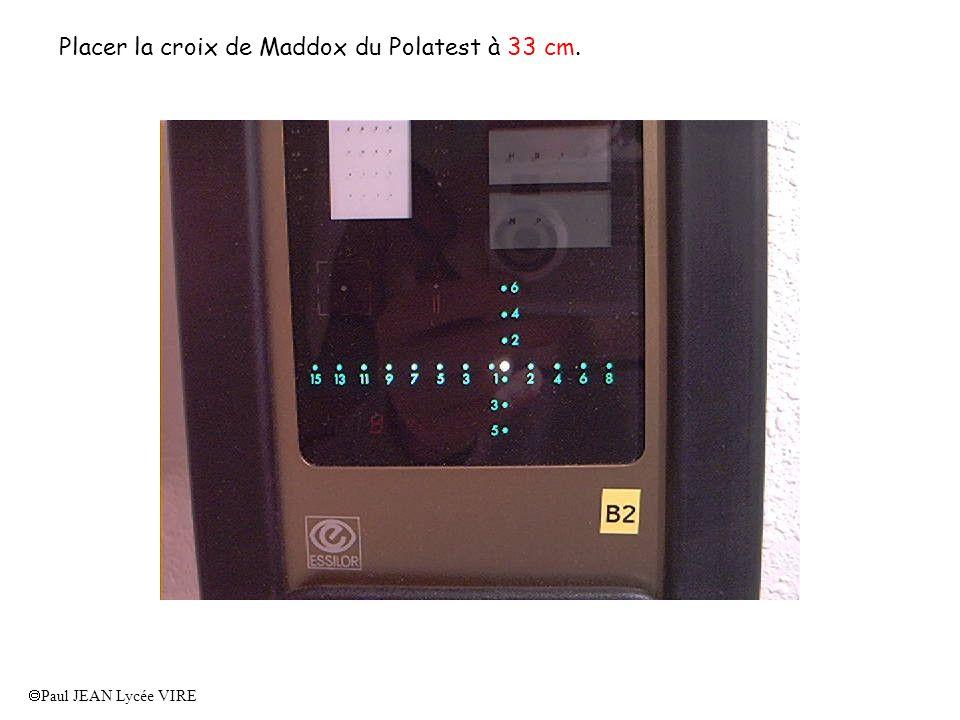 Paul JEAN Lycée VIRE Devant l œil droit placer le Maddox rouge axe horizontal.
