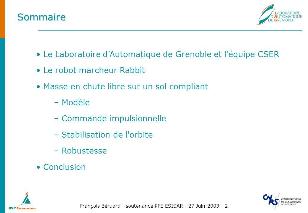 François Béruard - soutenance PFE ESISAR - 27 Juin 2003 - 2 Le Laboratoire dAutomatique de Grenoble et léquipe CSER Le robot marcheur Rabbit Masse en