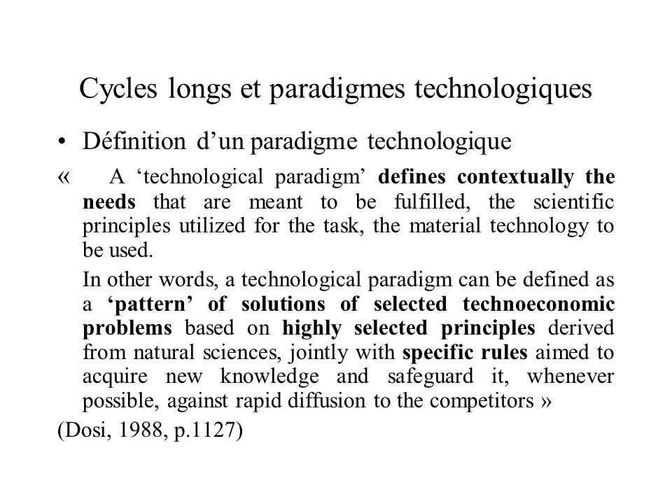 Cycles longs et paradigmes technologiques Définition dun paradigme technologique « A technological paradigm defines contextually the needs that are me