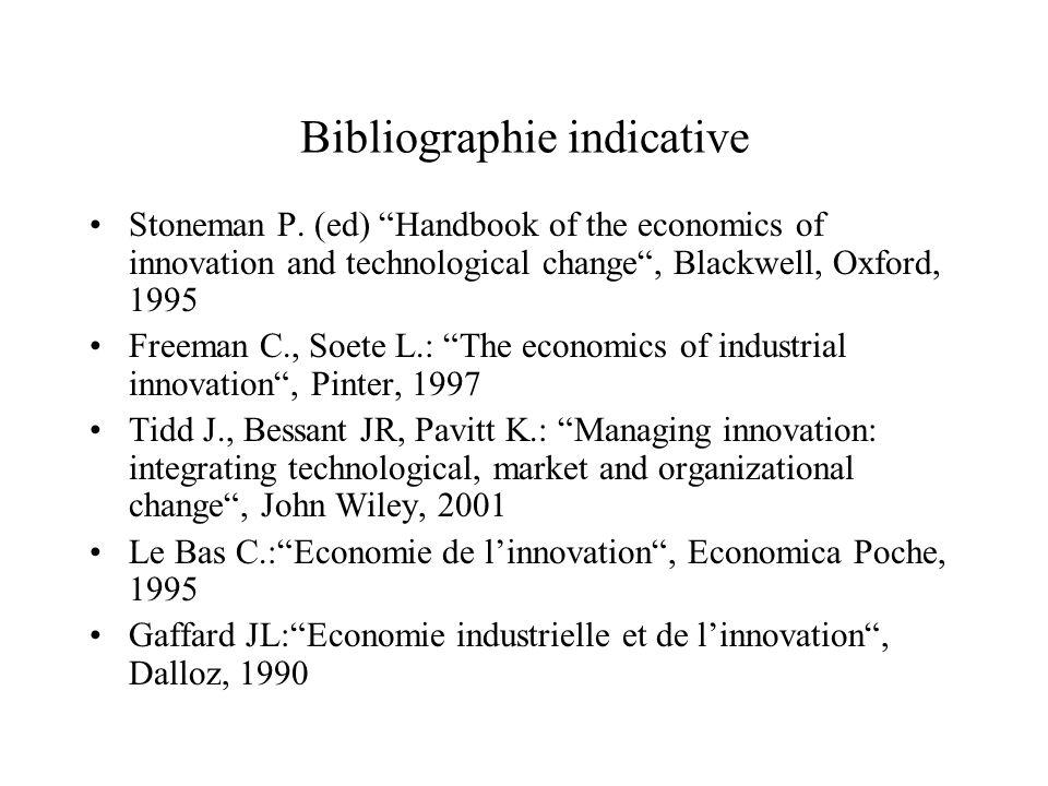 Bibliographie indicative Stoneman P. (ed) Handbook of the economics of innovation and technological change, Blackwell, Oxford, 1995 Freeman C., Soete