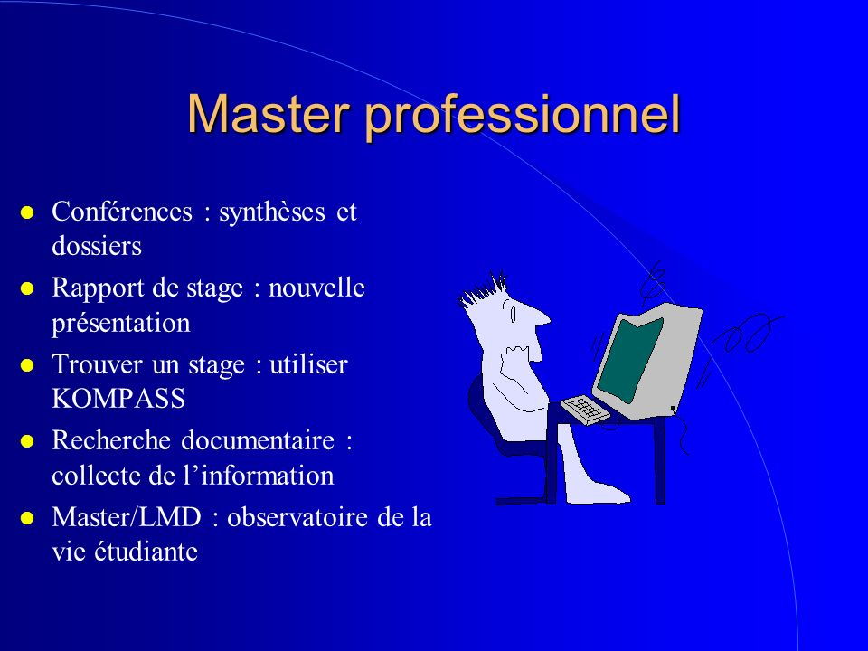 Master professionnel l Conférences : synthèses et dossiers l Rapport de stage : nouvelle présentation l Trouver un stage : utiliser KOMPASS l Recherch