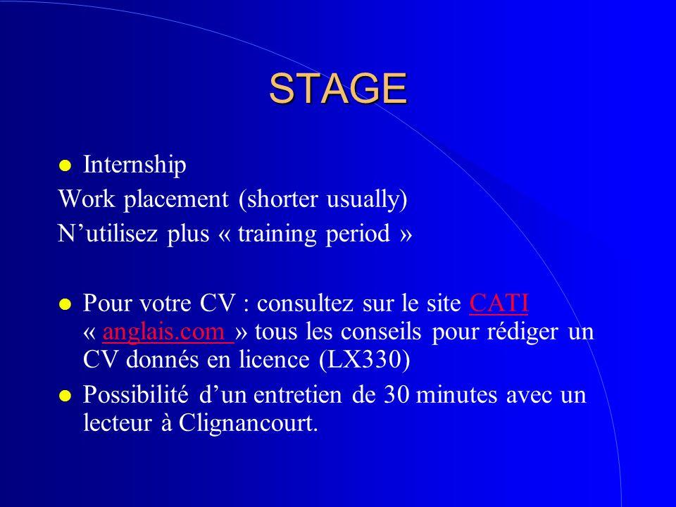 STAGE l Internship Work placement (shorter usually) Nutilisez plus « training period » l Pour votre CV : consultez sur le site CATI « anglais.com » to