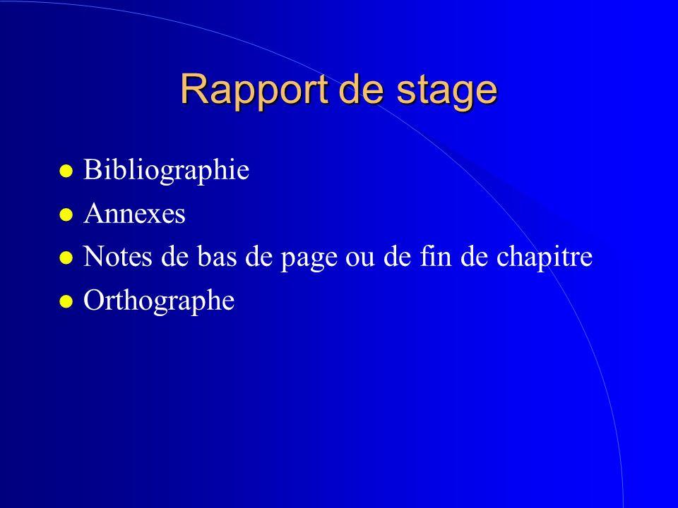Rapport de stage l Bibliographie l Annexes l Notes de bas de page ou de fin de chapitre l Orthographe