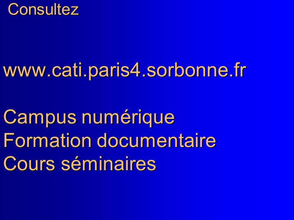 Faire une référence: Consultez www.cati.paris4.sorbonne.fr Campus numérique Formation documentaire Cours séminaires