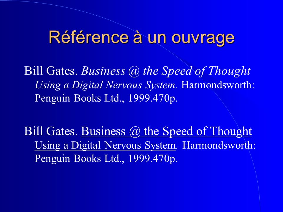 Référence à un ouvrage Bill Gates. Business @ the Speed of Thought Using a Digital Nervous System. Harmondsworth: Penguin Books Ltd., 1999.470p.