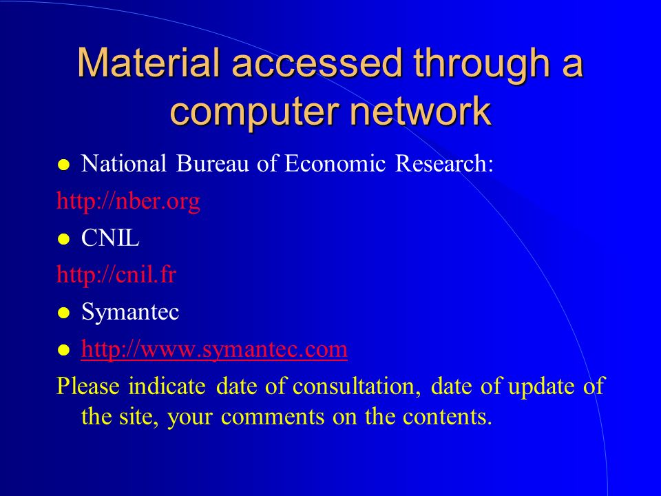 Material accessed through a computer network l National Bureau of Economic Research: http://nber.org l CNIL http://cnil.fr l Symantec l http://www.sym