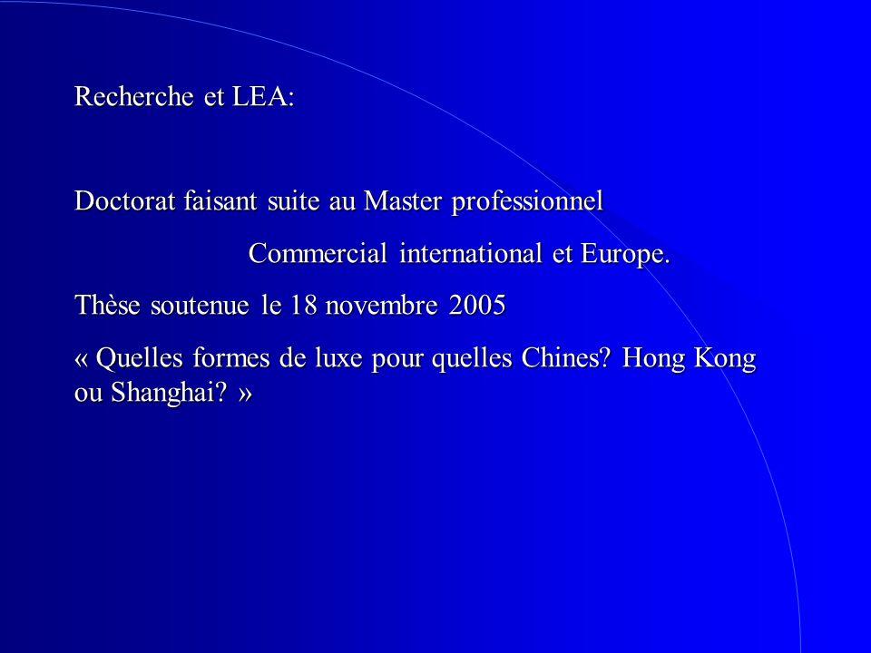 Recherche et LEA: Doctorat faisant suite au Master professionnel Commercial international et Europe. Thèse soutenue le 18 novembre 2005 « Quelles form