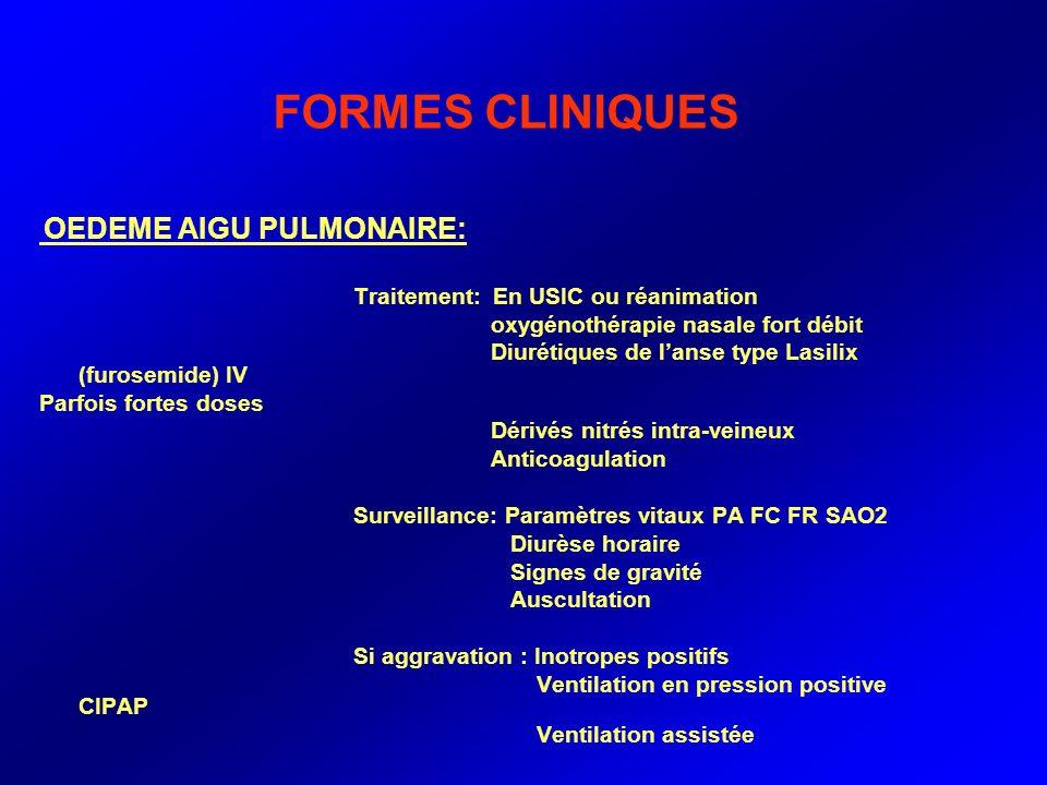 FORMES CLINIQUES OEDEME AIGU PULMONAIRE: Traitement: En USIC ou réanimation oxygénothérapie nasale fort débit Diurétiques de lanse type Lasilix (furos