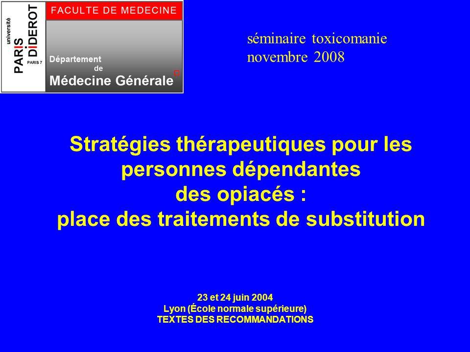 Stratégies thérapeutiques pour les personnes dépendantes des opiacés : place des traitements de substitution 23 et 24 juin 2004 Lyon (École normale su
