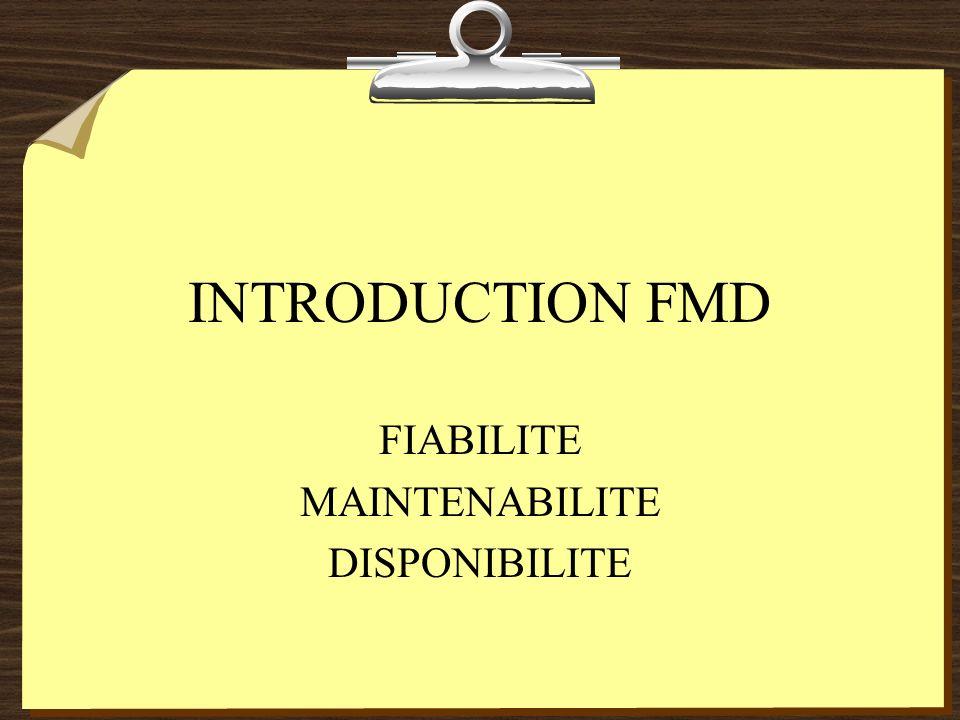 INTRODUCTION FMD FIABILITE MAINTENABILITE DISPONIBILITE