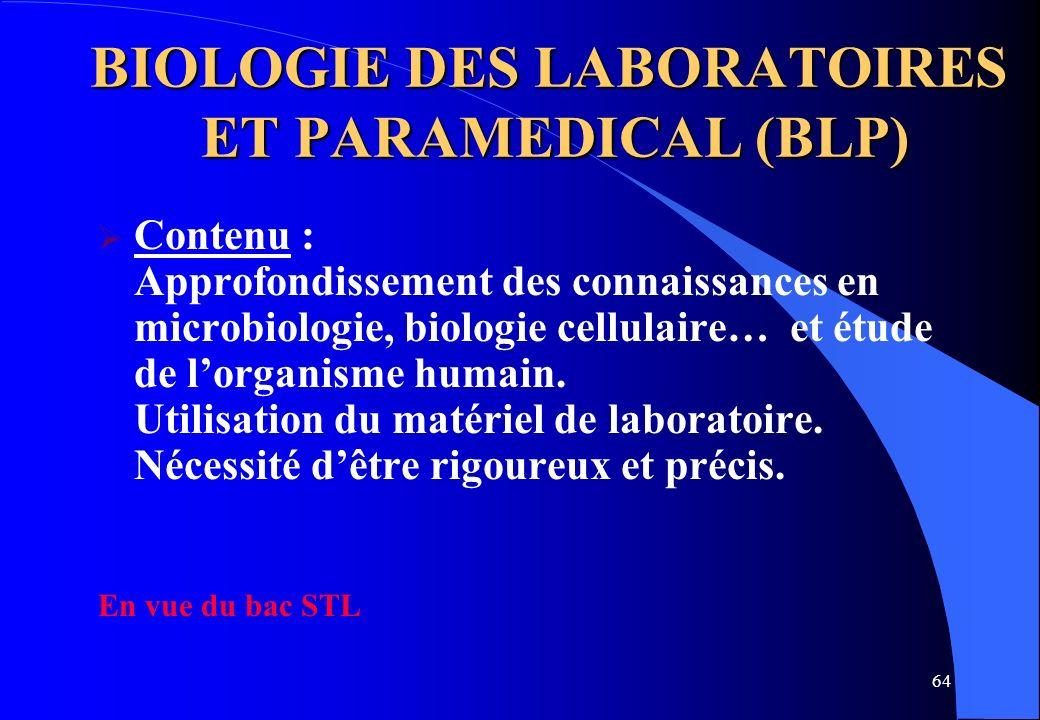 64 BIOLOGIE DES LABORATOIRES ET PARAMEDICAL (BLP) Contenu : Approfondissement des connaissances en microbiologie, biologie cellulaire… et étude de lor
