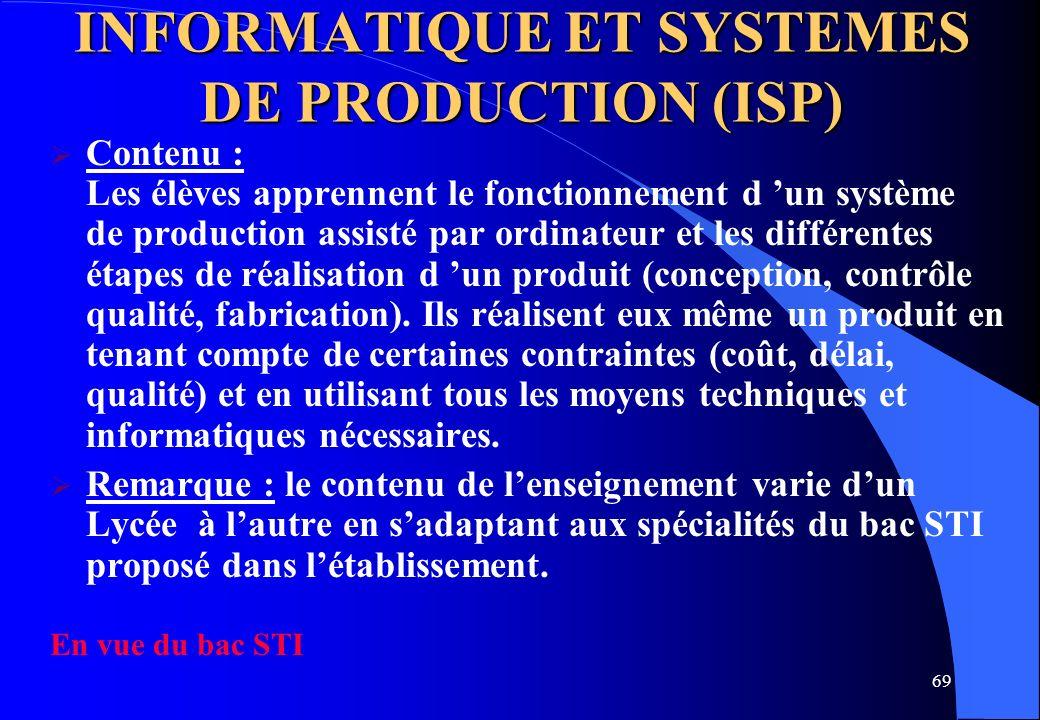 69 INFORMATIQUE ET SYSTEMES DE PRODUCTION (ISP) Contenu : Les élèves apprennent le fonctionnement d un système de production assisté par ordinateur et