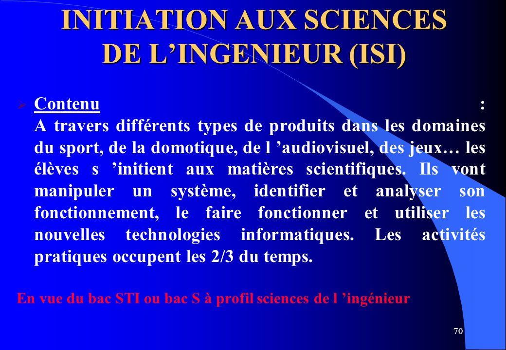 70 INITIATION AUX SCIENCES DE LINGENIEUR (ISI) Contenu : A travers différents types de produits dans les domaines du sport, de la domotique, de l audi