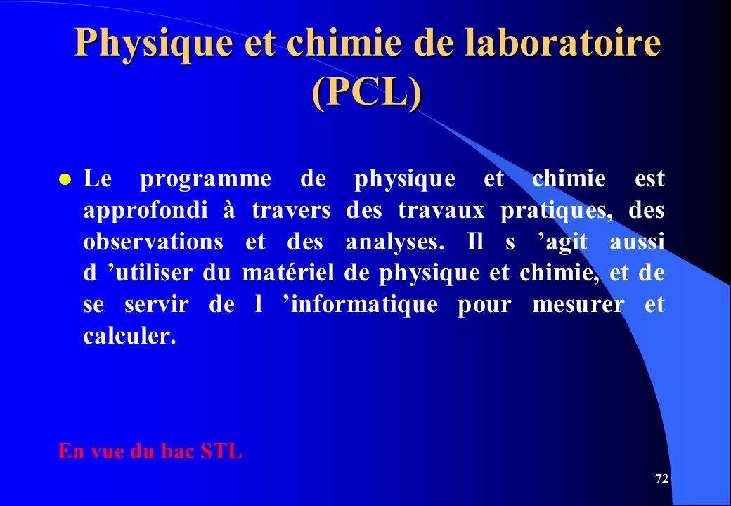 72 Physique et chimie de laboratoire (PCL) l Le programme de physique et chimie est approfondi à travers des travaux pratiques, des observations et de