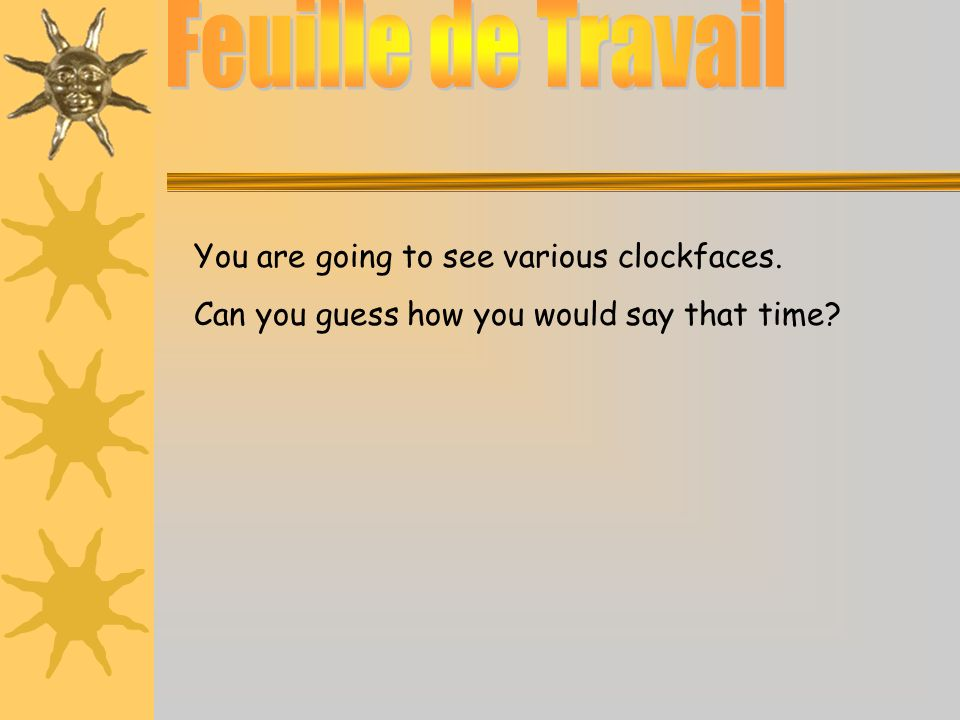 You are going to see various clockfaces. Can you guess how you would say that time?