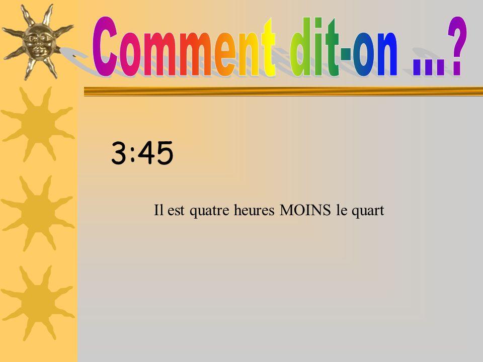 3:45 Il est quatre heures MOINS le quart