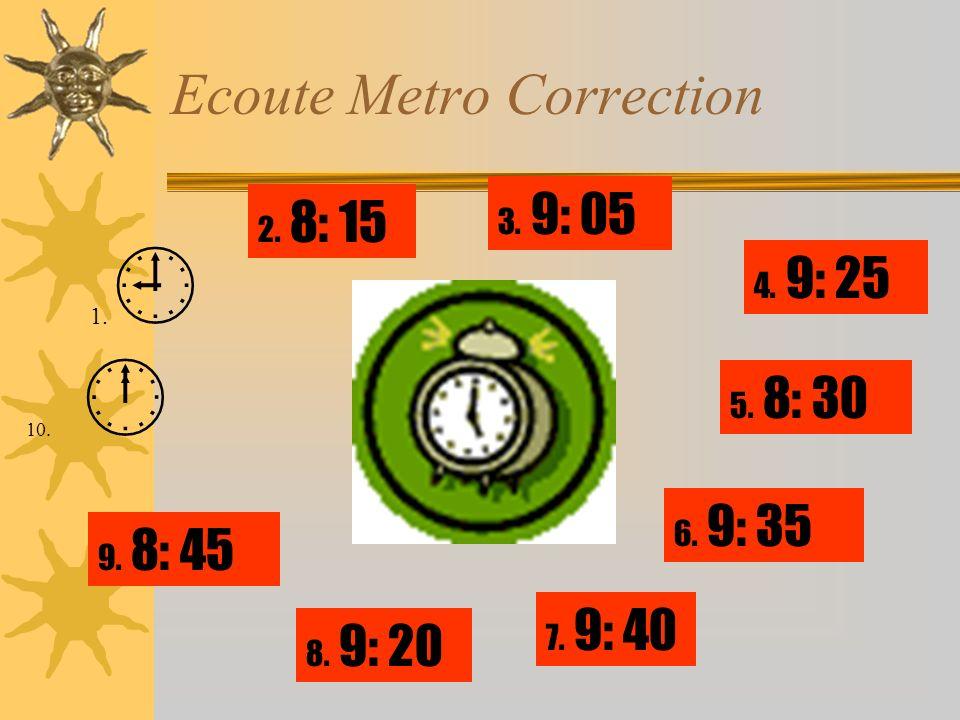 Ecoute Metro Correction 1. 10. 2. 8: 15 7. 9: 40 4.