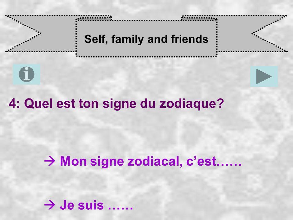 Self, family and friends 4: Quel est ton signe du zodiaque? Mon signe zodiacal, c est…… Je suis ……