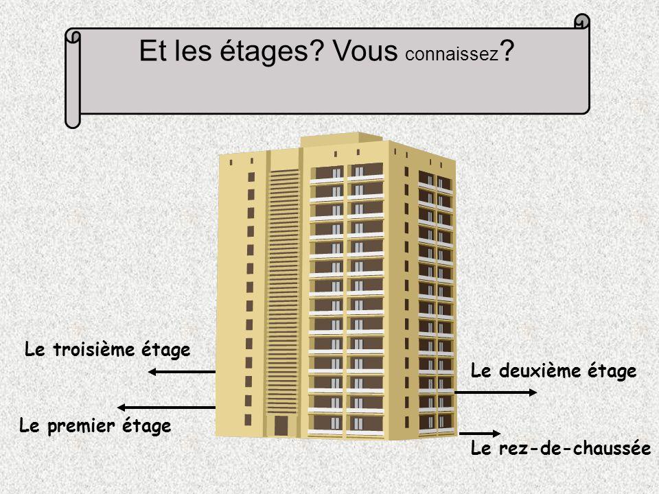 Et les étages.Vous connaissez .