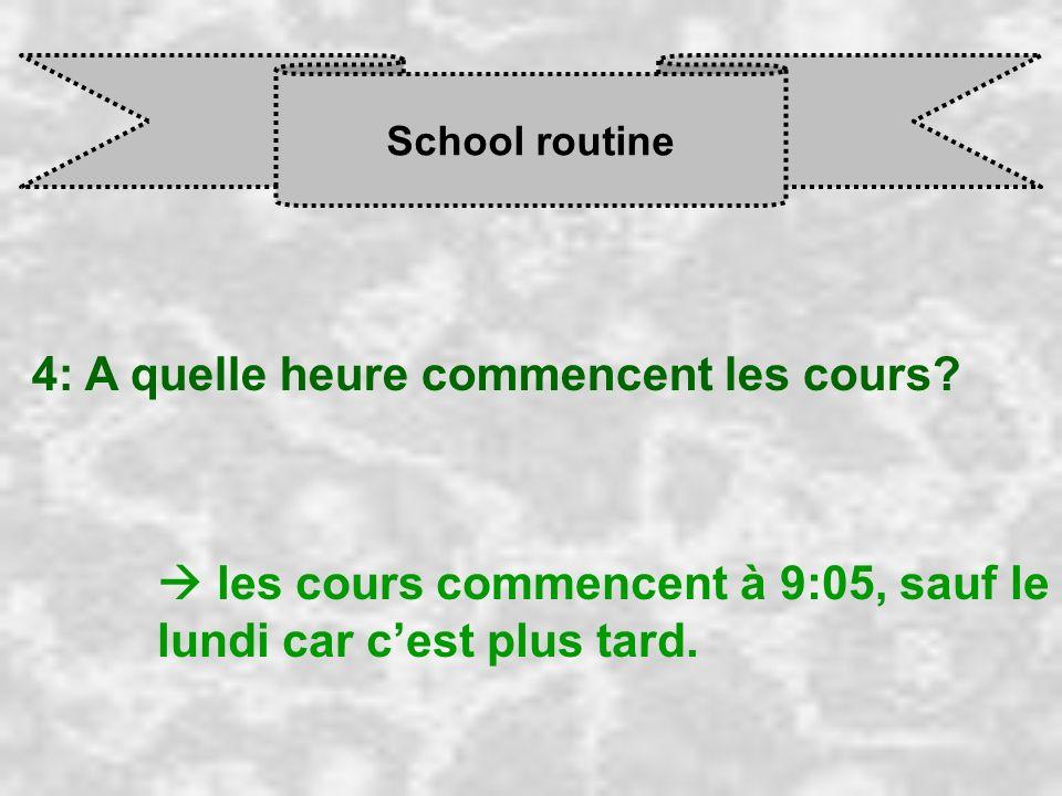 School routine 4: A quelle heure commencent les cours? les cours commencent à 9:05, sauf le lundi car c est plus tard.