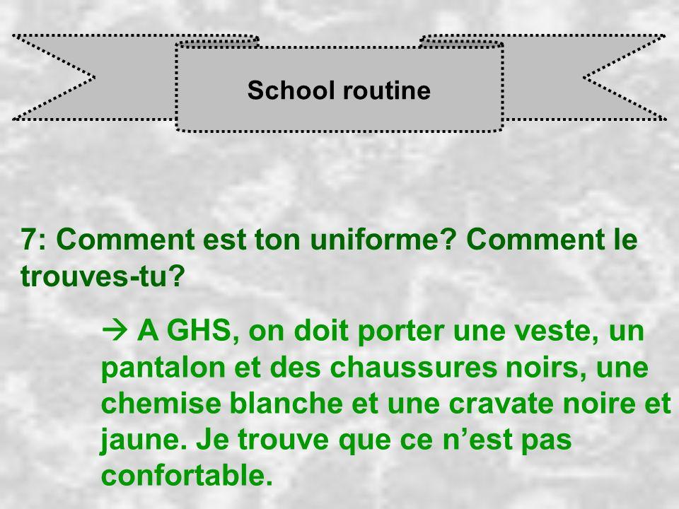 School routine 7: Comment est ton uniforme? Comment le trouves-tu? A GHS, on doit porter une veste, un pantalon et des chaussures noirs, une chemise b