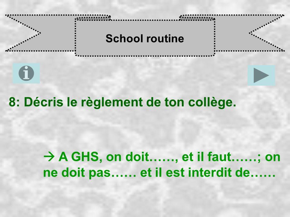 School routine 8: Décris le règlement de ton collège. A GHS, on doit……, et il faut……; on ne doit pas…… et il est interdit de……