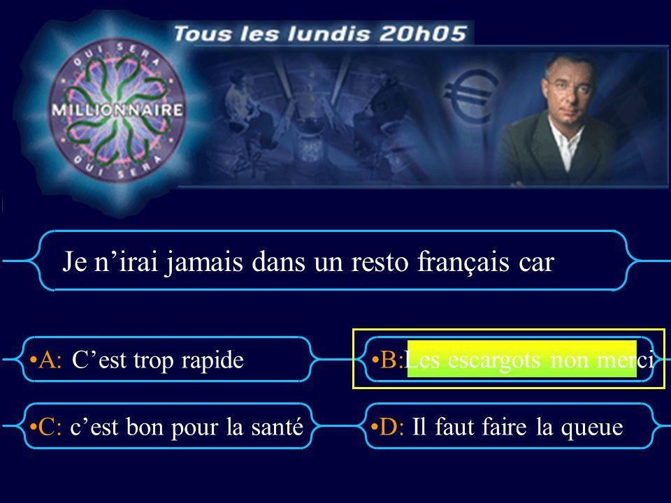 A:B: D:C: Je nirai jamais dans un resto français car Cest trop rapide cest bon pour la santéIl faut faire la queue Les escargots non merci