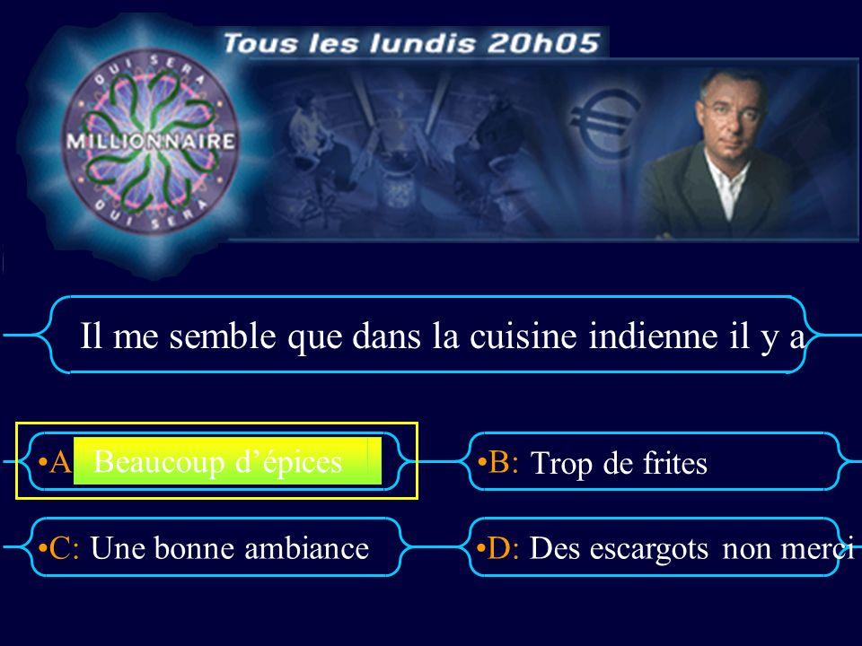 A:B: D:C: Il me semble que dans la cuisine indienne il y a Une bonne ambianceDes escargots non merci Beaucoup dépices Trop de frites