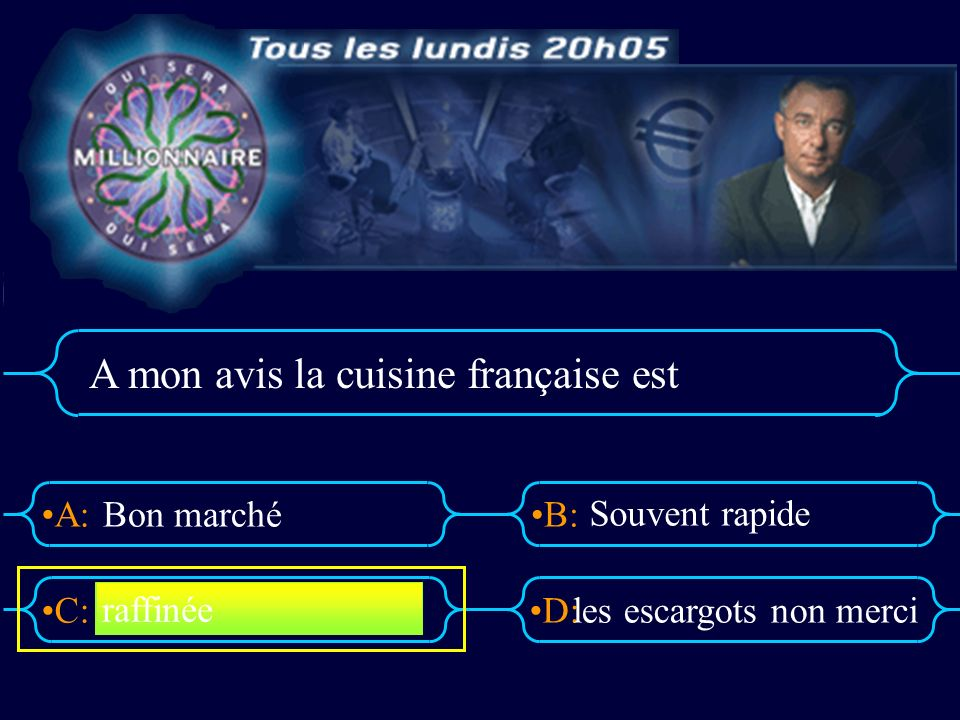A:B: D:C: A mon avis la cuisine française est Bon marché Souvent rapide les escargots non merci raffinée