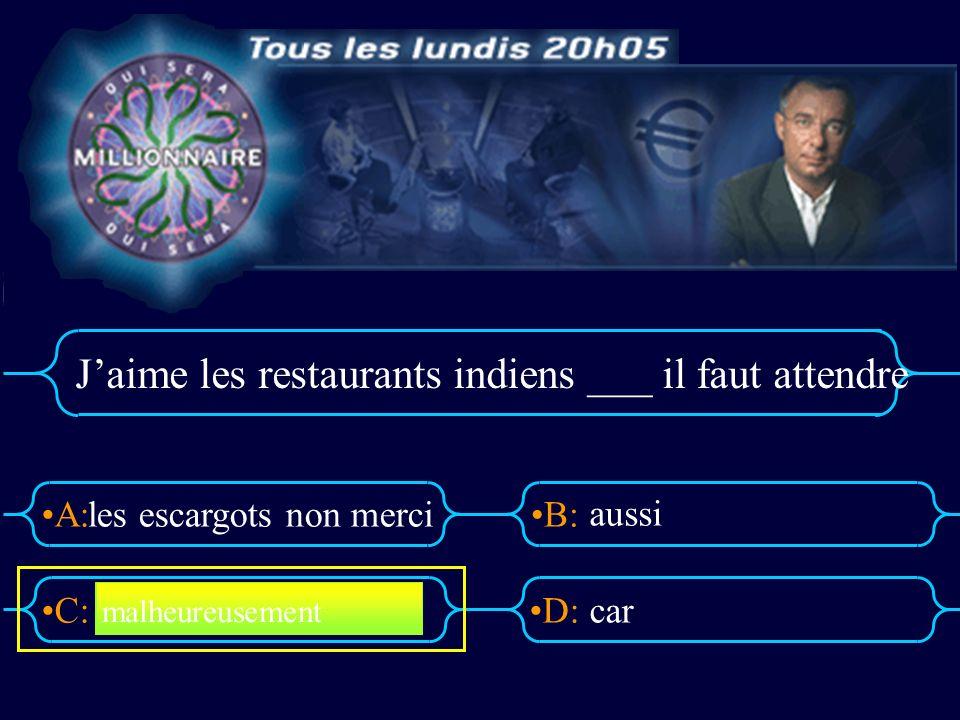 A:B: D:C: Jaime les restaurants indiens ___ il faut attendre les escargots non merci aussi car malheureusement