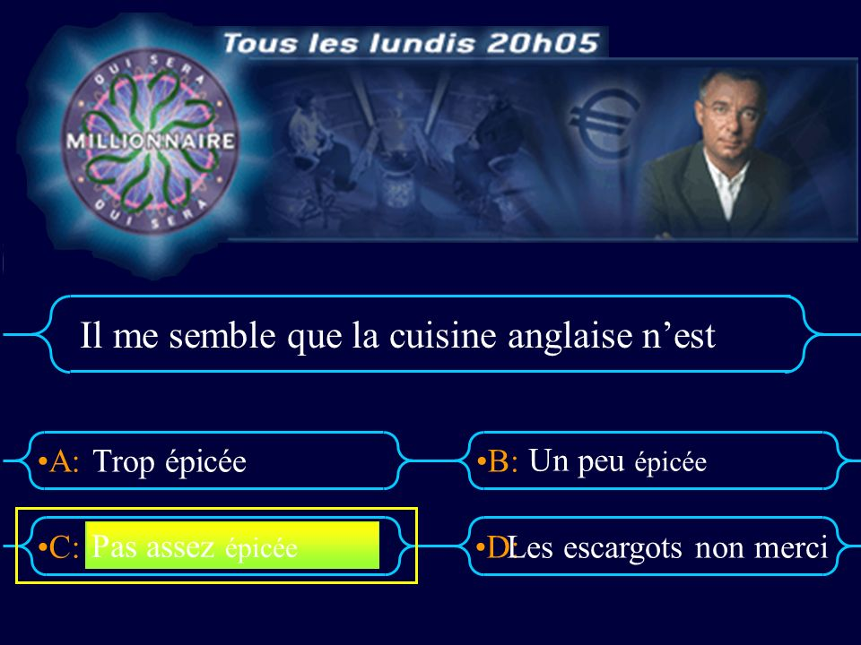 A:B: D:C: Il me semble que la cuisine anglaise nest Trop épicée Un peu épicée Les escargots non merci Pas assez épicée
