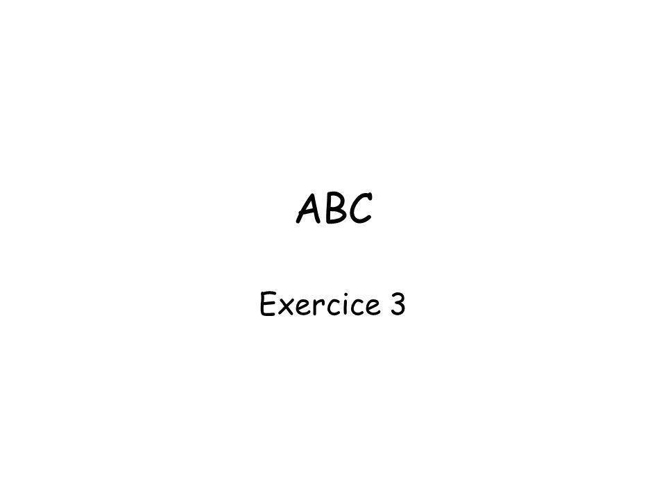 ABC Exercice 3