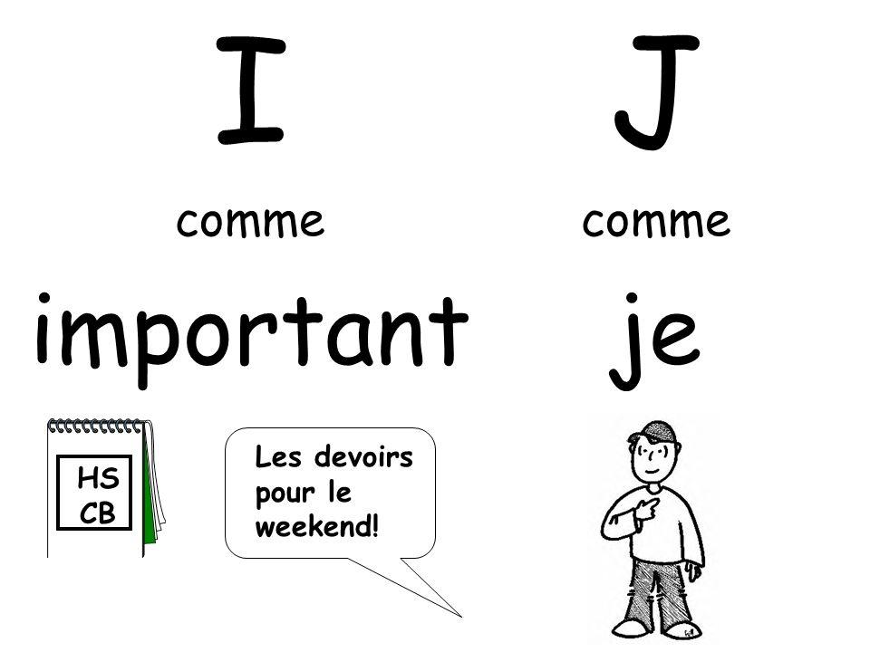 I comme important J comme je HS CB Les devoirs pour le weekend!